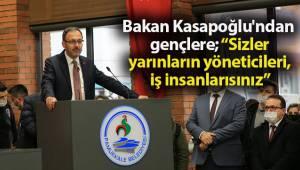 """Bakan Kasapoğlu'ndan gençlere; """"Sizler yarınların yöneticileri, iş insanlarısınız"""""""