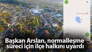 Başkan Arslan, normalleşme süreci için ilçe halkını uyardı