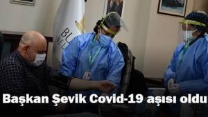 Başkan Şevik, Covid-19 aşısı oldu