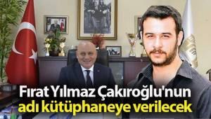 Başkan Şevik, Fırat Yılmaz Çakıroğlu'nu unutmadı