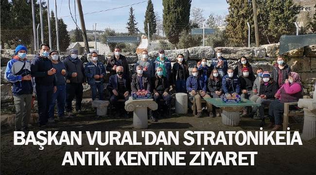 BAŞKAN VURAL'DAN STRATONİKEİA ANTİK KENTİNE ZİYARET