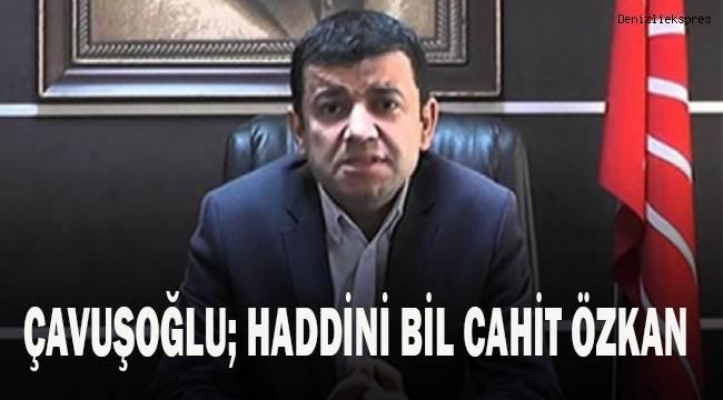 Çavuşoğlu; Haddini bil Cahit Özkan