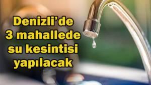 Denizli'de 3 mahallede su kesintisi