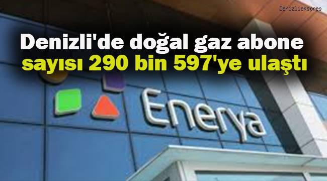 Denizli'de doğal gaz abone sayısı 290 bin 597'ye ulaştı