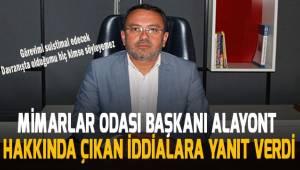 Denizli Mimarlar Odası Başkanı Serdar Alayont; hakkında çıkan iddialara yanıt verdi