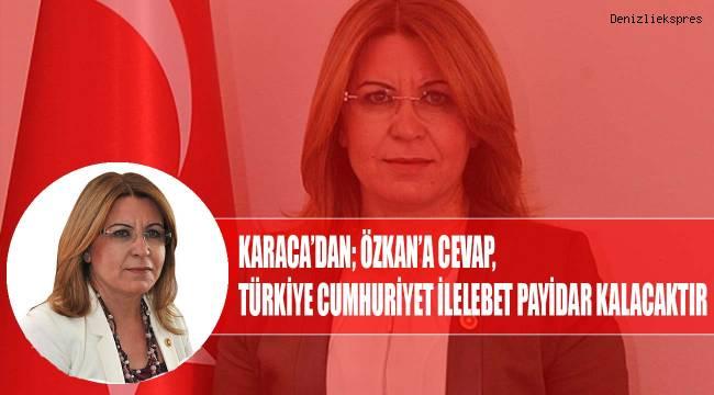 Karacadan, Özkan'a cevap; Türkiye Cumhuriyeti ilelebet payidar kalacaktır