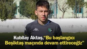 """Kubilay Aktaş: """"Bu başlangıcı Beşiktaş maçında devam ettireceğiz"""""""