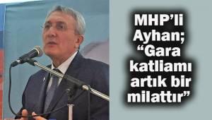 """MHP'li Ayhan; """"Gara katliamı artık bir milattır"""""""