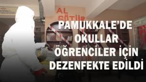 PAMUKKALE'DE OKULLARÖĞRENCİLER İÇİN DEZENFEKTE EDİLDİ