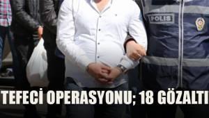Tefeci operasyonu: 18 gözaltı