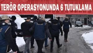 Terör operasyonunda 6 tutuklama
