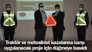 Traktör ve motosiklet kazalarına karşı uygulanacak proje için düğmeye basıldı