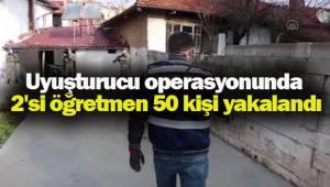 Uyuşturucu operasyonunda 2'si öğretmen 50 kişi yakalandı
