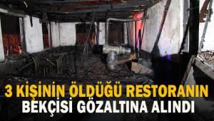 Yangında 3 kişinin öldüğü restoranın bekçisi gözaltına alındı
