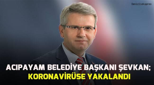 Acıpayam Belediye Başkanı Hulisi Şevkan korona virüse yakalandı