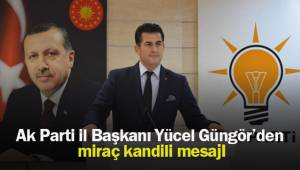 Ak Parti il Başkanı Yücel Güngör'den miraç kandili mesajı