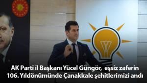 AK Parti il Başkanı Yücel Güngör, eşsiz zaferin 106. Yıldönümünde Çanakkale şehitlerimizi andı