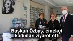 Başkan Özbaş, emekçi kadınları ziyaret etti