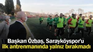 Başkan Özbaş, Sarayköyspor'u ilk antrenmanında yalnız bırakmadı
