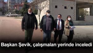 Başkan Şevik, ilçe merkezindeki belediye çalışmalarını denetledi