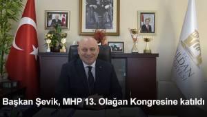 Başkan Şevik, MHP 13. Olağan Kongresine katıldı