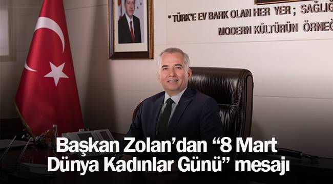 """Başkan Zolan'dan """"8 Mart Dünya Kadınlar Günü"""" mesajı"""