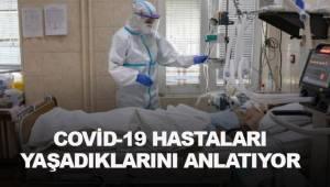 COVİD-19 HASTALARI YAŞADIKLARINI ANLATIYOR