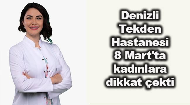 Denizli Tekden Hastanesi 8 Mart'ta kadınlara dikkat çekti