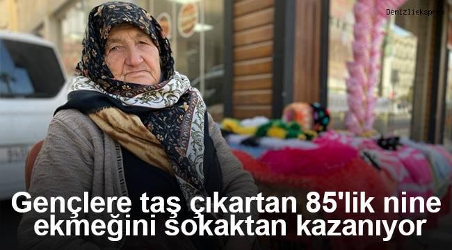 Gençlere taş çıkartan 85'lik nine, 57 yıldır ekmeğini sokaktan kazanıyor
