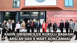 KADIN GİRİŞİMCİLER KURULU BAŞKANI ARSLAN'DAN 8 MART AÇIKLAMASI