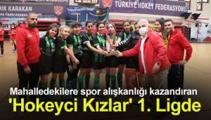 Mahalledekilere spor alışkanlığı kazandıran 'Hokeyci Kızlar' 1. Ligde