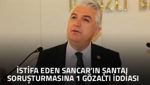 Sancar'ın istifasından sonra şantaja soruşturma kapsamında 1 kişi gözaltına alındı iddiası