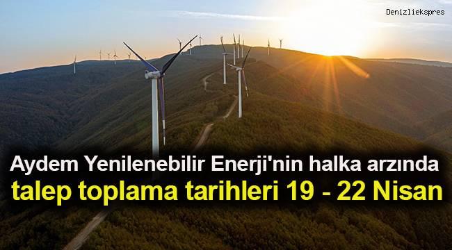 Aydem Yenilenebilir Enerji'nin halka arzında talep toplama tarihleri 19 - 22 Nisan