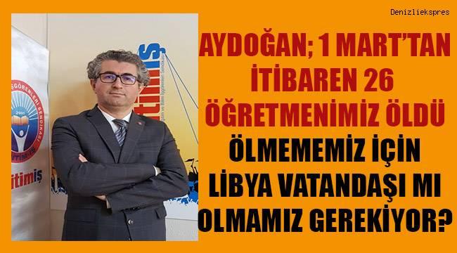 Aydoğan; Öğretmenlerin ölmemesi için Libya vatandaşı mı olması gerekiyor?