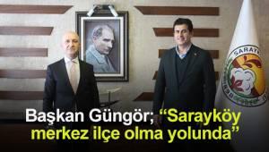 "Başkan Güngör; ""Sarayköy merkez ilçe olma yolunda"""
