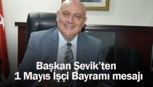 Başkan Şevik'ten 1 Mayıs mesajı