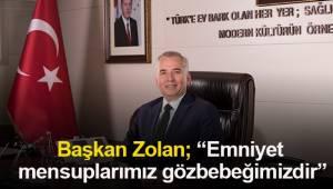 """Başkan Zolan; """"Emniyet mensuplarımız gözbebeğimizdir"""""""