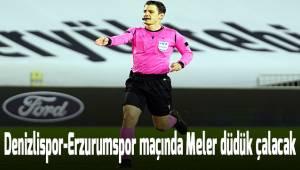 Denizlispor-Erzurumspor maçında Meler düdük çalacak