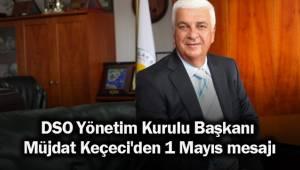 DSO Yönetim Kurulu Başkanı Müjdat Keçeci'den 1 Mayıs mesajı