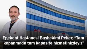 "Egekent Hastanesi Başhekimi Peker; ""Tam kapanmada tam kapasite hizmetinizdeyiz"""