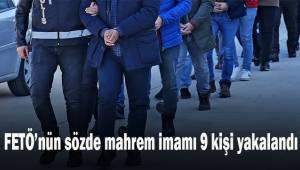 FETÖ'nün sözde mahrem imamı 9 kişi yakalandı
