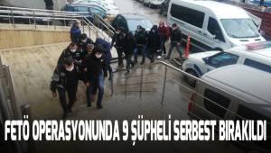 FETÖ operasyonunda 9 şüpheli serbest bırakıldı