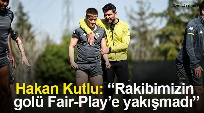 """Hakan Kutlu: """"Rakibimizin golü Fair-Play'e yakışmadı"""""""
