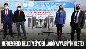 MERKEZEFENDİ BELEDİYESİ'NDEN LAODİKYA'YA BÜYÜK DESTEK