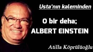 O bir deha; ALBERT EINSTEIN