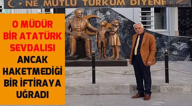 Görevden alınan Okul Müdürü Ruhi Öz gerçek bir Atatürk sevdalısı