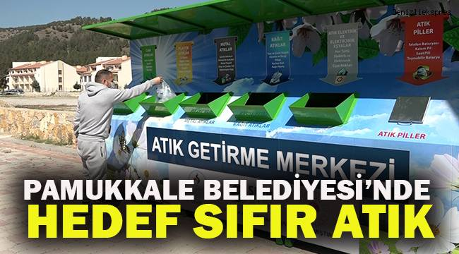 PAMUKKALE BELEDİYESİ'NDE HEDEF SIFIR ATIK