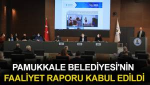 PAMUKKALE BELEDİYESİ'NİN FAALİYET RAPORU KABUL EDİLDİ