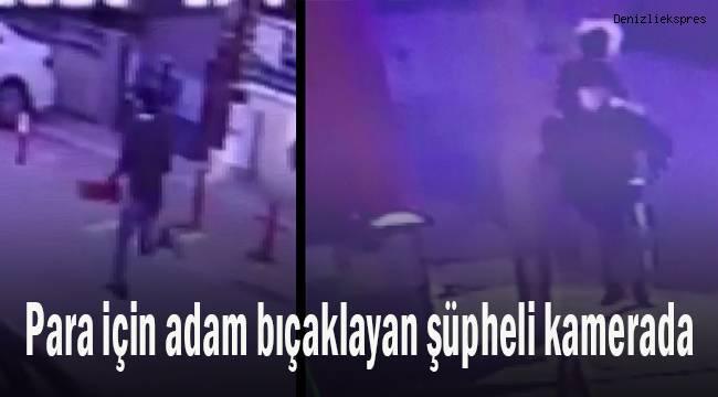 Para için adam bıçaklayan şüpheli kamerada