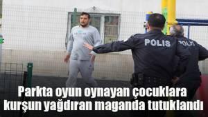 Parkta oyun oynayan çocuklara kurşun yağdıran maganda tutuklandı